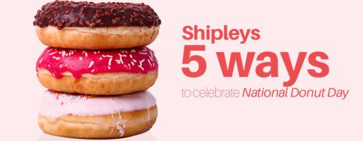 Shipley's 5 Ways to Celebrate National Donut Day